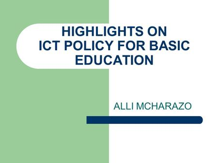 ALLI MCHARAZO HIGHLIGHTS ON ICT POLICY FOR BASIC EDUCATION.