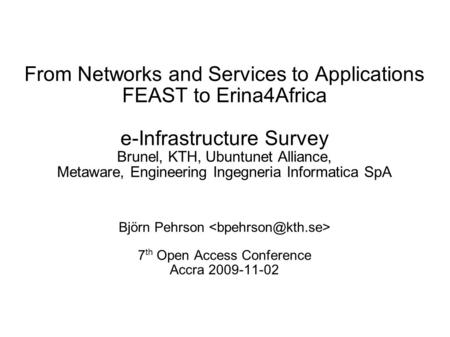 From Networks and Services to Applications FEAST to Erina4Africa e-Infrastructure Survey Brunel, KTH, Ubuntunet Alliance, Metaware, Engineering Ingegneria.