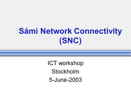 Sámi Network Connectivity (SNC) ICT workshop Stockholm 5-June-2003.