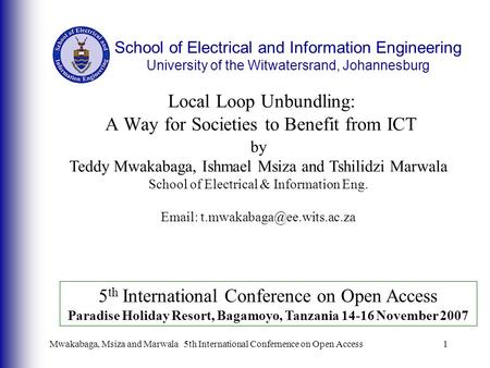 Mwakabaga, Msiza and Marwala5th International Confernence on Open Access1 Local Loop Unbundling: A Way for Societies to Benefit from ICT by Teddy Mwakabaga,