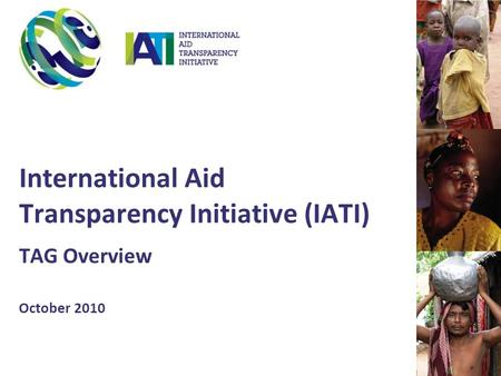 International Aid Transparency Initiative (IATI) TAG Overview October 2010.