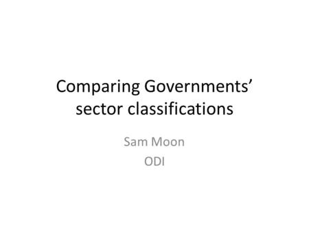 Comparing Governments sector classifications Sam Moon ODI.