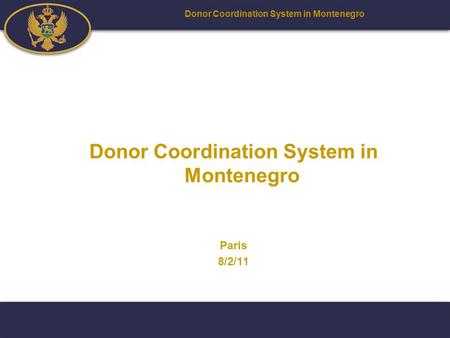 Donor Coordination System in Montenegro Paris 8/2/11.