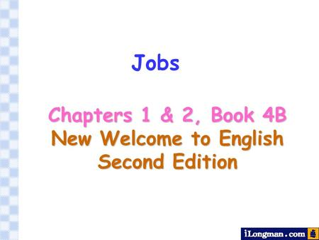 Jobs Chapters 1 & 2, Book 4B New Welcome to English Second Edition.