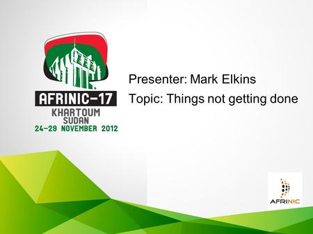 Presenter: Mark Elkins Topic: Things not getting done.