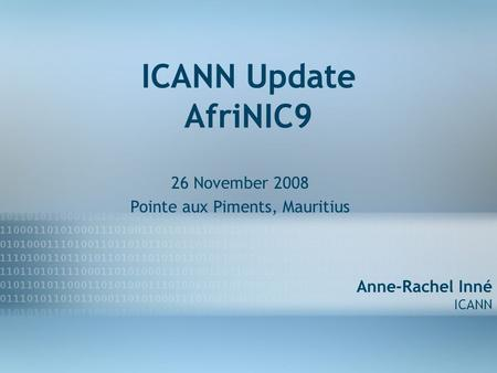 Prepared by Corporate Affairs September 2007 1 ICANN Update AfriNIC9 26 November 2008 Pointe aux Piments, Mauritius Anne-Rachel Inné ICANN.