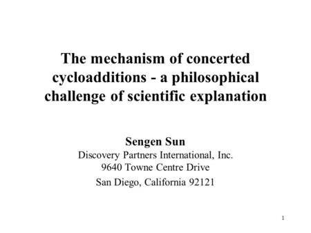 1 The mechanism of concerted cycloadditions - a philosophical challenge of scientific explanation Sengen Sun Discovery Partners International, Inc. 9640.