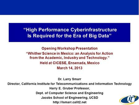 High Performance Cyberinfrastructure Is Required for the Era of Big Data Opening Workshop Presentation Whither Science in Mexico: an Analysis for Action.