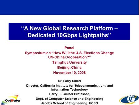 A New Global Research Platform – Dedicated 10Gbps Lightpaths Panel Symposium on How Will the U.S. Elections Change US-China Cooperation? Tsinghua University.