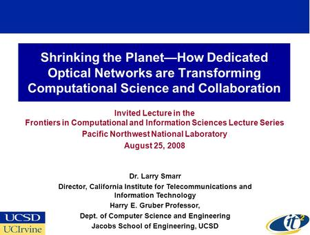 Shrinking the PlanetHow Dedicated Optical Networks are Transforming Computational Science and Collaboration Invited Lecture in the Frontiers in Computational.