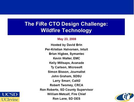 The FiRe CTO Design Challenge: Wildfire Technology May 23, 2008 Hosted by David Brin Per-Kristian Halvorsen, Intuit Brian Higbee, Symantec Kevin Walter,