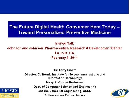 The Future Digital Health Consumer Here Today – Toward Personalized Preventive Medicine Invited Talk Johnson and Johnson Pharmaceutical Research & Development.