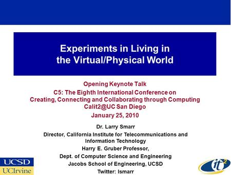 Experiments in Living in the Virtual/Physical World Opening Keynote Talk C5: The Eighth International Conference on Creating, Connecting and Collaborating.