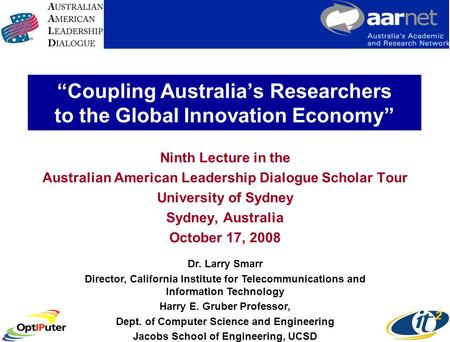 Coupling Australias Researchers to the Global Innovation Economy Ninth Lecture in the Australian American Leadership Dialogue Scholar Tour University of.