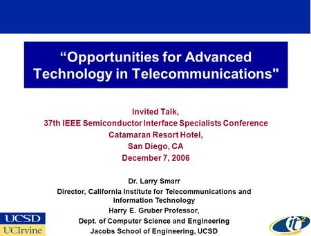 Opportunities for Advanced Technology in Telecommunications Invited Talk, 37th IEEE Semiconductor Interface Specialists Conference Catamaran Resort Hotel,
