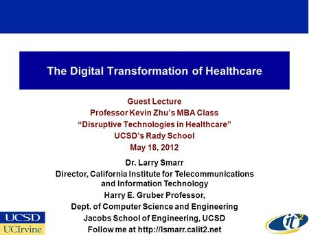The Digital Transformation of Healthcare Guest Lecture Professor Kevin Zhus MBA Class Disruptive Technologies in Healthcare UCSDs Rady School May 18, 2012.