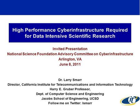 High Performance Cyberinfrastructure Required for Data Intensive Scientific Research Invited Presentation National Science Foundation Advisory Committee.
