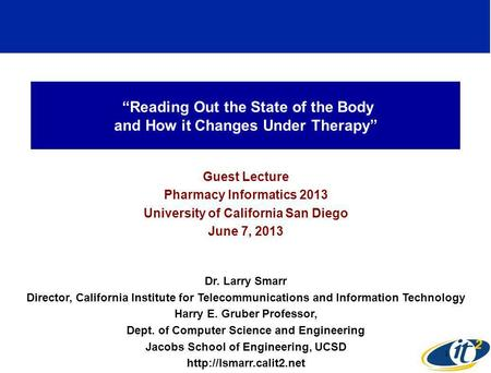 Reading Out the State of the Body and How it Changes Under Therapy Guest Lecture Pharmacy Informatics 2013 University of California San Diego June 7, 2013.