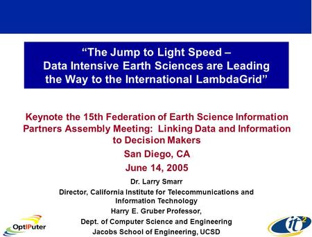The Jump to Light Speed – Data Intensive Earth Sciences are Leading the Way to the International LambdaGrid Keynote the 15th Federation of Earth Science.