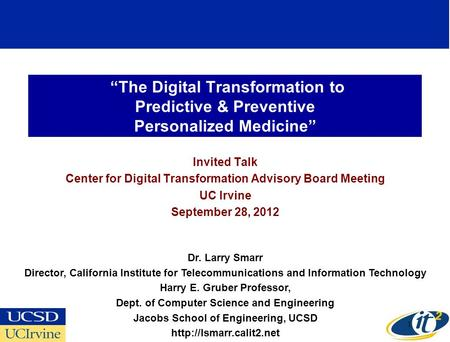 The Digital Transformation to Predictive & Preventive Personalized Medicine Invited Talk Center for Digital Transformation Advisory Board Meeting UC Irvine.
