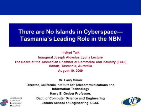 There are No Islands in Cyberspace Tasmanias Leading Role in the NBN Invited Talk Inaugural Joseph Aloysius Lyons Lecture The Board of the Tasmanian Chamber.