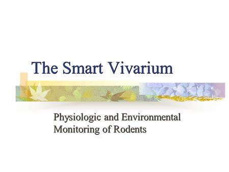 The Smart Vivarium Physiologic and Environmental Monitoring of Rodents.
