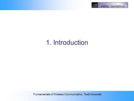 2: The Wireless Channel Fundamentals of Wireless Communication, Tse&Viswanath Fundamentals of Wireless Communication David Tse Wireless Foundations U.C.