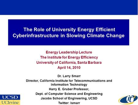 The Role of University Energy Efficient Cyberinfrastructure in Slowing Climate Change Energy Leadership Lecture The Institute for Energy Efficiency University.