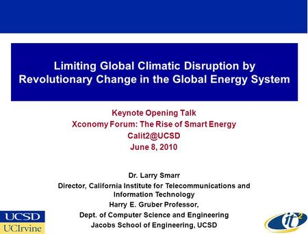 Limiting Global Climatic Disruption by Revolutionary Change in the Global Energy System Keynote Opening Talk Xconomy Forum: The Rise of Smart Energy
