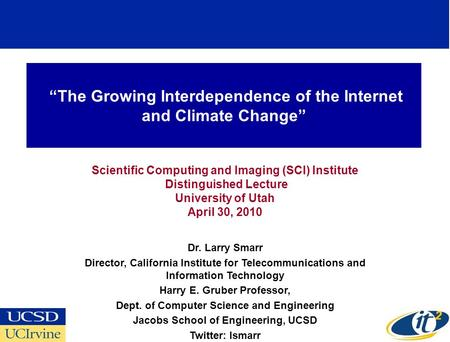 The Growing Interdependence of the Internet and Climate Change Scientific Computing and Imaging (SCI) Institute Distinguished Lecture University of Utah.
