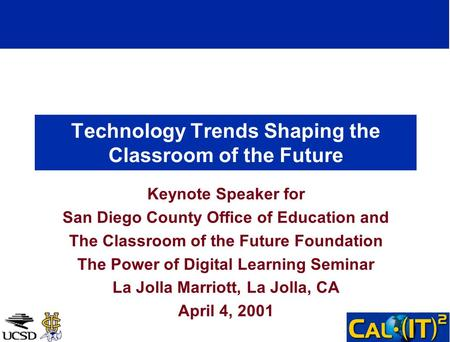 Technology Trends Shaping the Classroom of the Future Keynote Speaker for San Diego County Office of Education and The Classroom of the Future Foundation.