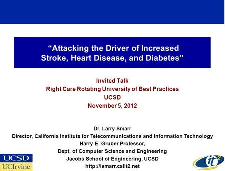 Attacking the Driver of Increased Stroke, Heart Disease, and Diabetes Invited Talk Right Care Rotating University of Best Practices UCSD November 5, 2012.