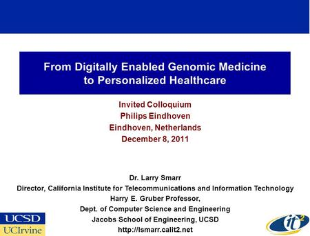 From Digitally Enabled Genomic Medicine to Personalized Healthcare Invited Colloquium Philips Eindhoven Eindhoven, Netherlands December 8, 2011 Dr. Larry.