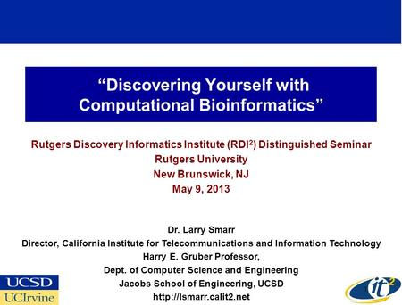 Discovering Yourself with Computational Bioinformatics Rutgers Discovery Informatics Institute (RDI 2 ) Distinguished Seminar Rutgers University New Brunswick,