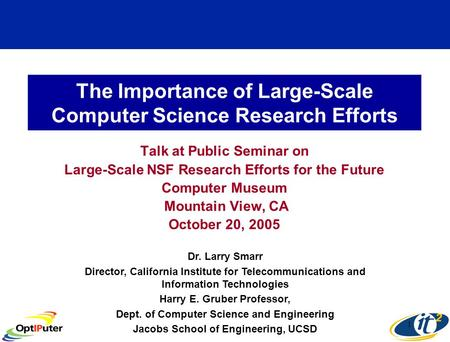 1 The Importance of Large-Scale Computer Science Research Efforts Talk at Public Seminar on Large-Scale NSF Research Efforts for the Future Computer Museum.