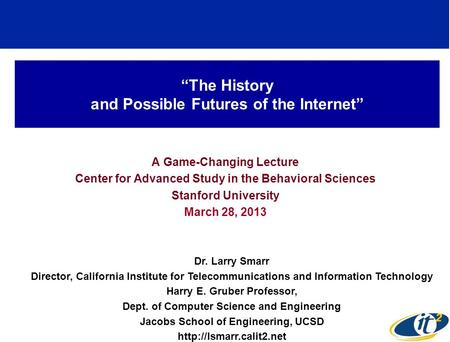 The History and Possible Futures of the Internet A Game-Changing Lecture Center for Advanced Study in the Behavioral Sciences Stanford University March.