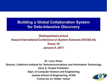 Building a Global Collaboration System for Data-Intensive Discovery Distinguished Lecture Hawaii International Conference on System Sciences (HICSS-44)