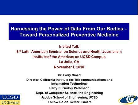 Harnessing the Power of Data From Our Bodies – Toward Personalized Preventive Medicine Invited Talk 8 th Latin American Seminar on Science and Health Journalism.