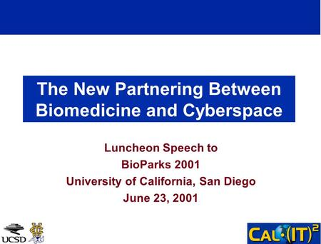 The New Partnering Between Biomedicine and Cyberspace Luncheon Speech to BioParks 2001 University of California, San Diego June 23, 2001.
