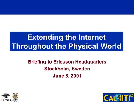Extending the Internet Throughout the Physical World Briefing to Ericsson Headquarters Stockholm, Sweden June 8, 2001.