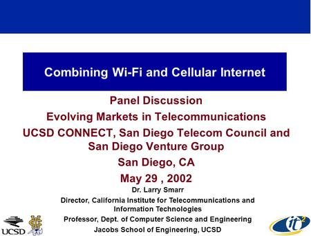 Combining Wi-Fi and Cellular Internet Panel Discussion Evolving Markets in Telecommunications UCSD CONNECT, San Diego Telecom Council and San Diego Venture.