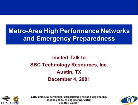 Metro-Area High Performance Networks and Emergency Preparedness Invited Talk to SBC Technology Resources, Inc. Austin, TX December 4, 2001 Larry Smarr,