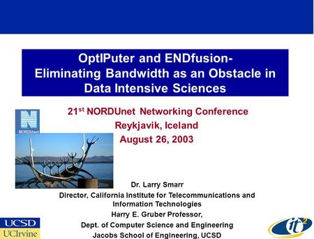 OptIPuter and ENDfusion- Eliminating Bandwidth as an Obstacle in Data Intensive Sciences 21 st NORDUnet Networking Conference Reykjavik, Iceland August.