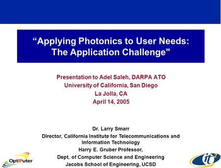 Applying Photonics to User Needs: The Application Challenge Presentation to Adel Saleh, DARPA ATO University of California, San Diego La Jolla, CA April.