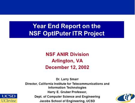 Year End Report on the NSF OptIPuter ITR Project NSF ANIR Division Arlington, VA December 12, 2002 Dr. Larry Smarr Director, California Institute for Telecommunications.