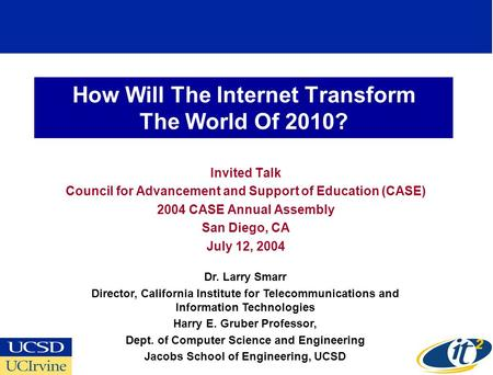 How Will The Internet Transform The World Of 2010? Invited Talk Council for Advancement and Support of Education (CASE) 2004 CASE Annual Assembly San Diego,