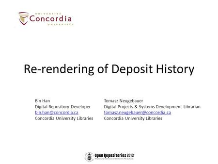 Re-rendering of Deposit History Bin Han Digital Repository Developer Concordia University Libraries Tomasz Neugebauer Digital Projects.