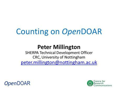 Counting on OpenDOAR Peter Millington SHERPA Technical Development Officer CRC, University of Nottingham