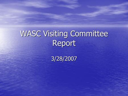 WASC Visiting Committee Report 3/28/2007. Areas of Strength Organization The Co Principals and the School Leadership Team provide direction and support.