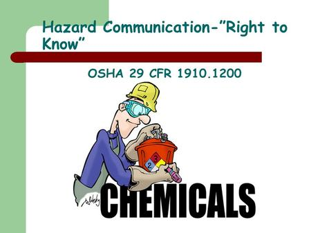Hazard Communication-Right to Know OSHA 29 CFR 1910.1200.